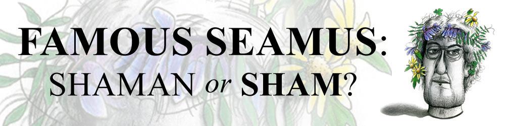 Famous Seamus: Shaman or Sham?